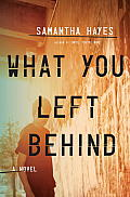 What You Left Behind A Novel