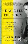He Wanted the Moon The Madness & Medical Genius of Dr Perry Baird & His Daughters Quest to Know Him