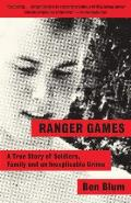 Ranger Games A Story of Soldiers Family & an Inexplicable Crime