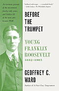 Before the Trumpet Young Frankln Roosevelt 1882 1905