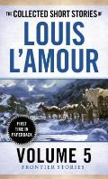 The Frontier Stories: The Collected Short Stories of Louis L'Amour: Volume 5