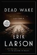 Dead Wake The Last Crossing of the Lusitania Large Print