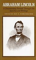 Abraham Lincoln A Documentary Portrait Through His Speeches & Writings