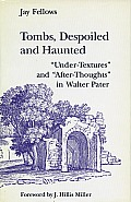 Tombs, Despoiled and Haunted: Aunder-Texturesa and Aafter-Thoughtsa in Walter Pater