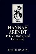 Hannah Arendt Politics History & Citizenship