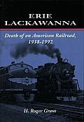Erie Lackawanna The Death of an American Railroad 1938 1992