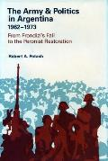 The Army and Politics in Argentina, 1962-1973: From Frondizi's Fall to the Peronist Restoration