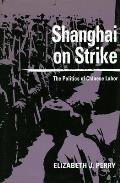 Shanghai on Strike: The Politics of Chinese Labor