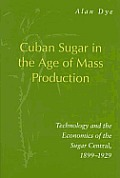 Cuban Sugar In The Age Of Mass Productio