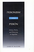 Peronism Without Peron: Unions, Parties, and Democracy in Argentina