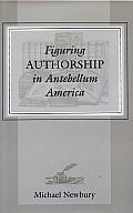 Figuring Authorship in Antebellum America