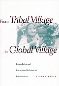 From Tribal Village to Global Village Indian Rights & International Relations in Latin America