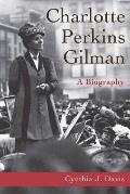 Charlotte Perkins Gilman: A Biography