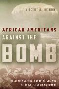 African Americans Against the Bomb Nuclear Weapons Colonialism & the Black Freedom Movement