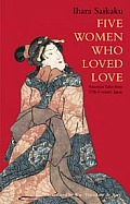 Five Women Who Loved Love Amorous Tales from 17th Century Japan