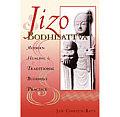 Jizo Bodhisattva Modern Healing & Traditional Buddhist Practice