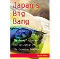 Japans Big Bang The Deregulation & Revitalization of the Japanese Economy