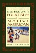 Dee Browns Folktales of the Native American Retold for Our Times