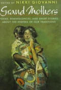 Grand Mothers Poems Reminiscences & Short Stories About The Keepers Of Our Traditions