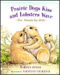 Prairie Dogs Kiss & Lobsters Wave