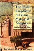 The Royal Kingdoms of Ghana, Mali, and Songhay: Life in Medieval Africa