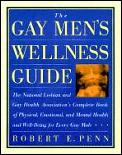 Gay Mens Wellness Guide The National Lesbian & Gay Health Associations Complete Book of Physical Emotional & Mental Health & Well Being for Every Gay Male