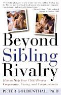 Beyond Sibling Rivalry How to Help Your Children Become Cooperative Caring & Compassionate