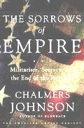 Sorrows of Empire Militarism Secrecy & the End of the Republic