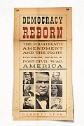 Democracy Reborn The Fourteenth Amendment & the Fight for Equal Rights in Post Civil War America