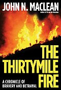 Thirtymile Fire A Chronicle of Bravery & Betrayal