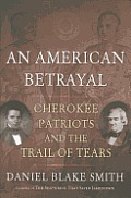 American Betrayal Cherokee Patriots & the Trail of Tears