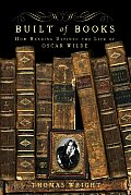 Built of Books How Reading Defined the Life of Oscar Wilde