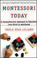 Montessori Today A Comprehensive Approach to Education from Birth to Adulthood