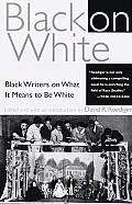 Black on White Black Writers on What It Means to Be White