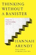 Thinking Without a Banister Essays in Understanding 1953 1975