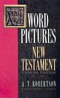 Word Pictures in the New Testament concise edition