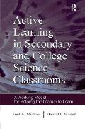 Active Learning in Secondary and College Science Classrooms: A Working Model for Helping the Learner To Learn