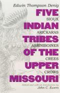 Five Indian Tribes of the Upper Missouri Sioux Arickaras Assiniboines Crees Crows