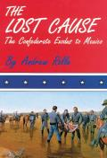 The Lost Cause: The Confederate Exodus to Mexico