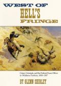 West of Hells Fringe Crime Criminals & the Federal Peace Officer in Oklahoma Territory 1889 1907
