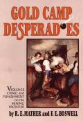 Gold Camp Desperadoes: Violence, Crime, and Punishment on the Mining Frontier