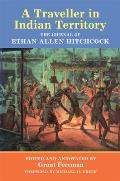 A Traveler in Indian Territory, Volume 75: The Journal of Ethan Allen Hitchcock