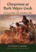 Cheyennes at Dark Water Creek: The Last Fight of the Red River War