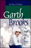 Garth Brooks The Road Out Of Santa Fe