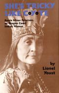 Shes Tricky Like Coyote Annie Miner Peterson an Oregon Coast Indian Woman