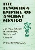 Tenochca Empire of Ancient Mexico The Triple Alliance of Tenochtitlan Tetzcoco & Tlacopan
