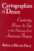Cartographies of Desire Captivity Race & Sex in the Shaping of an American Notion