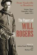 The Papers of Will Rogers: From Vaudeville to Broadway, September 1908 - August 1915