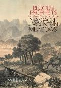 Blood of the Prophets Brigham Young & the Massacre at Mountain Meadows
