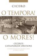 O Tempora! O Mores!: Cicero's Catilinarian Orations A Student Edition with Historical Essays